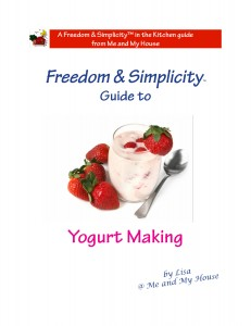 Freedom & Simplicity™ Guide to Yogurt Making ~ http://gfy.frommeandmyhouse.com