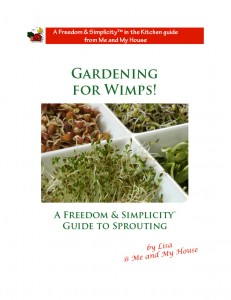Gardening for Wimps~ Freedom & Simplicity™ Guide to Sprouting ~ http://gfy.frommeandmyhouse.com